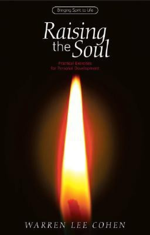 Raising the Soul: Practical Exercises for Personal Development (Bringing Spirit to Life)(English, Paperback, Warren Lee Cohen)