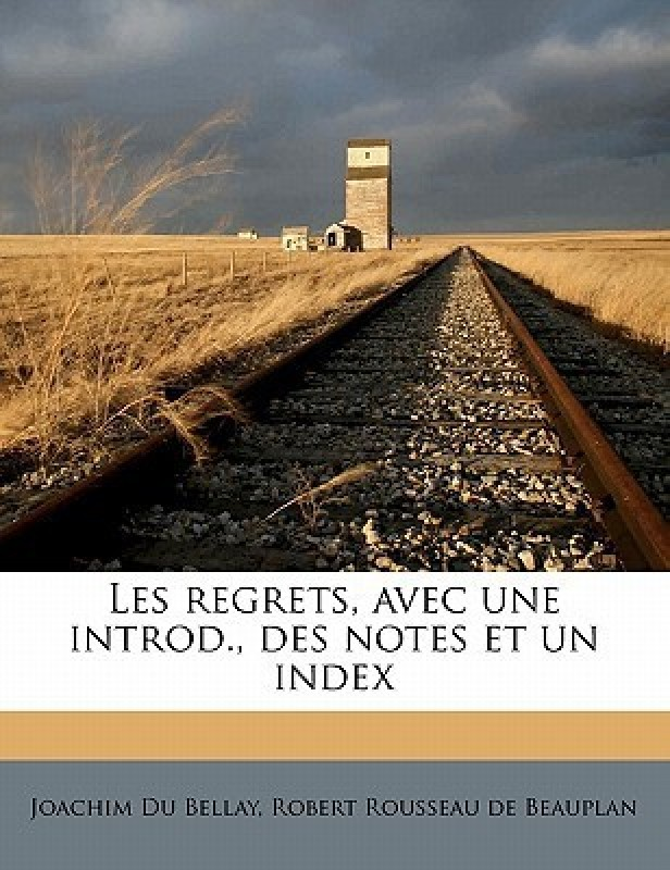 Les Regrets, Avec Une Introd., Des Notes Et Un Index(French, Paperback, Robert Rousseau De Beauplan, Mus Ee Royal Des Beaux-Arts De Phnom Penh)