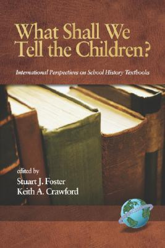 What Shall We Tell the Children? International Perspectives on School History Textbooks(Edu016000, Paperback, Foster Crawford)