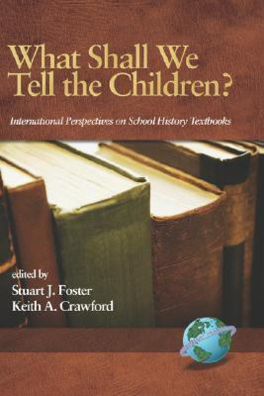 What Shall We Tell the Children? International Perspectives on School History Textbooks(His035000, Hardcover, Foster Crawford)