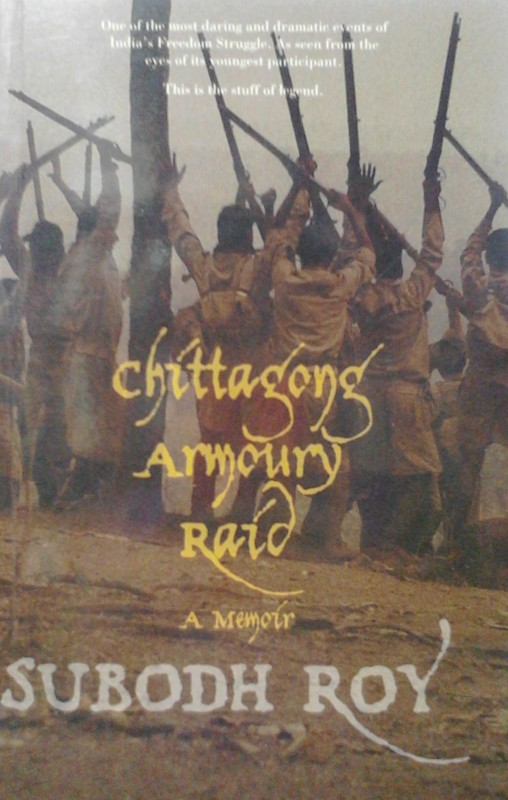 Chittagong Armoury Raid: A Memoir(English, Paperback, Subodh Roy)