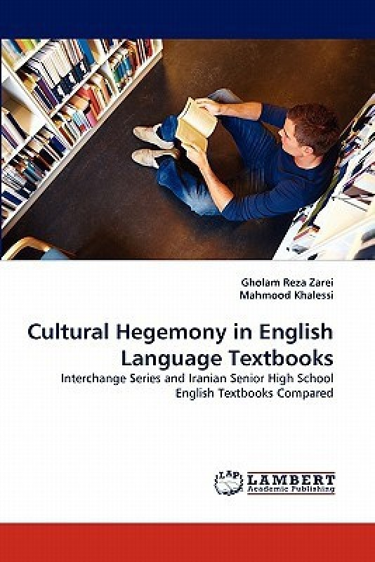 Cultural Hegemony in English Language Textbooks: Interchange Series and Iranian Senior High School English Textbooks Compared(English, Paperback, Gholam Reza Zarei, Mahmood Khalessi)