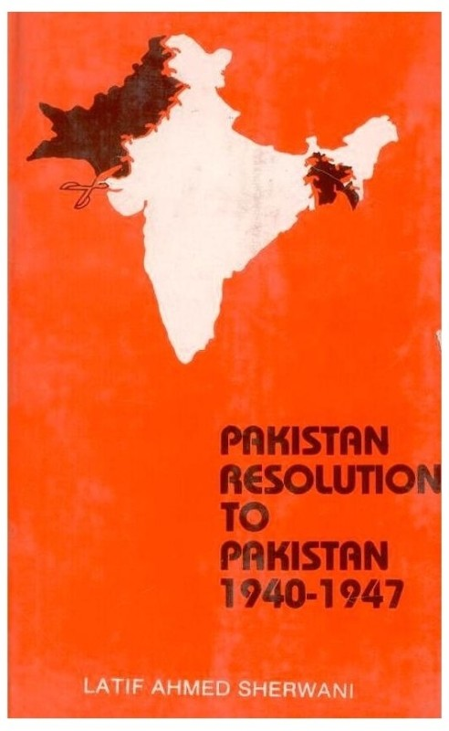 Pakistan Resolution to Pakistan 1940 - 1947(English, Paperback, Lafit Ahmed Ed Sherwani)