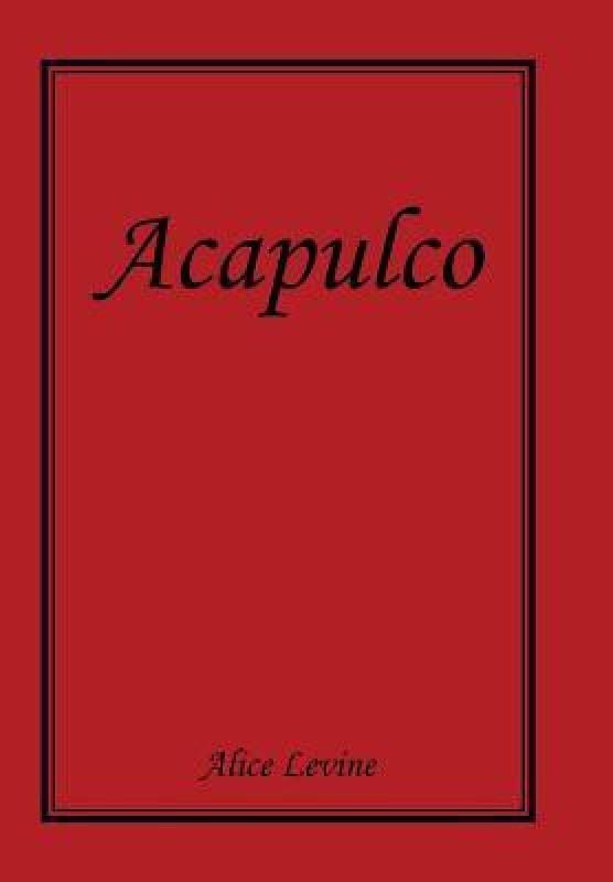 Acapulco(English, Hardcover, Levine Alice)
