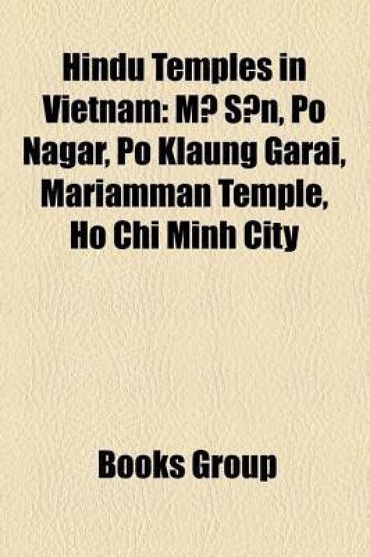 Hindu Temples in Vietnam: M S N, Po Nagar, Po Klaung Garai, Mariamman Temple, Ho Chi Minh City(English, Paperback, Books Group)
