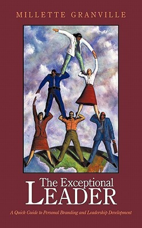 The Exceptional Leader: A Quick Guide to Personal Branding and Leadership Development(English, Paperback, Millette Granville)