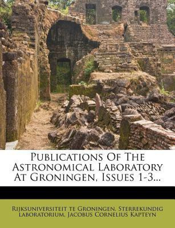 Publications of the Astronomical Laboratory at Groningen, Issues 1-3...(English, Paperback, RIJKSUNIVERSITEIT TE)