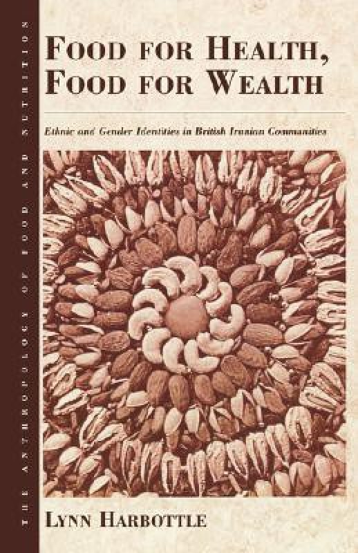 Food For Health, Food For Wealth: Ethnic and Gender Identities in British Iranian Communities (The Anthropology of Food and Nutrition)(English, Paperback, Harbottle Lynn)