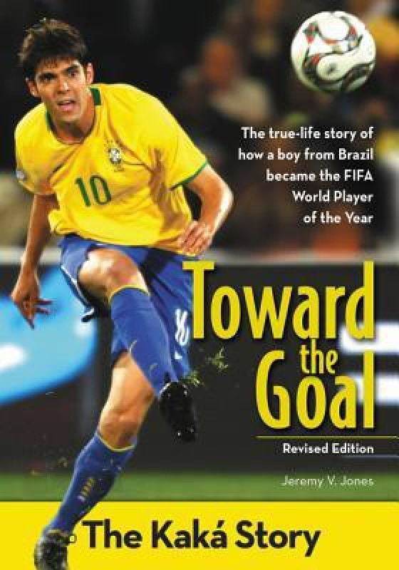 Toward the Goal : The Kaka Story(English, Paperback, Janna Jones Jeremy V Jones Jones)