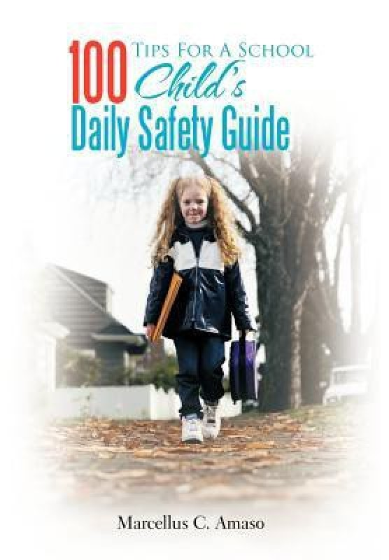 100 Tips for a School Child's Daily Safety Guide(English, B, Marcellus Chigbo Amaso)