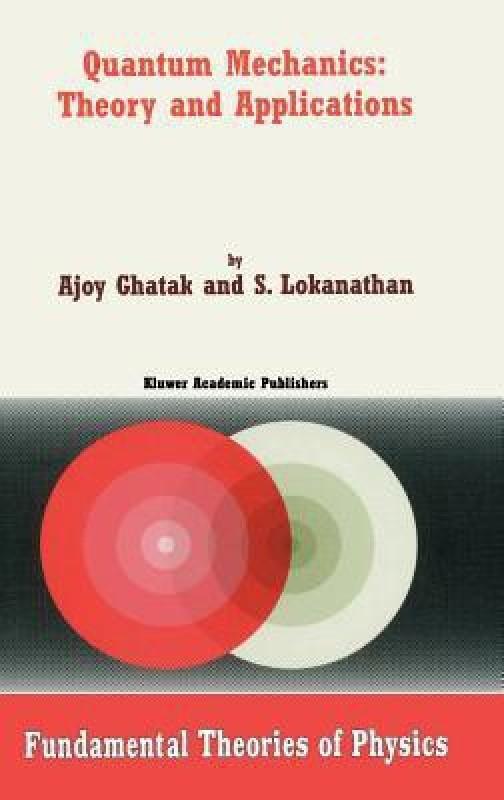Quantum Mechanics: Theory And Applications (fundamental Theories Of Physics) 1st...