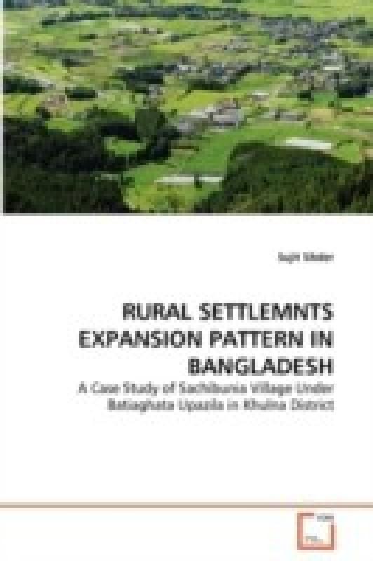 RURAL SETTLEMNTS EXPANSION PATTERN IN BANGLADESH: A Case Study of Sachibunia Village Under Batiaghata Upazila in Khulna District(German, Paperback, Sujit Sikder)