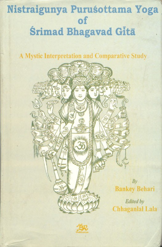 Nistraigunya purusottama yoga of Srimad Bhagavad Gita: A mystic interpretation and comparative...