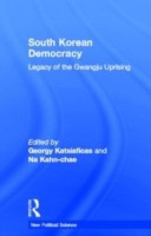 South Korean Democracy: Legacy of the Gwangju Uprising (New Political Science)(English, Hardcover, Na Kahn-Chae, George N. Katsiaficas)