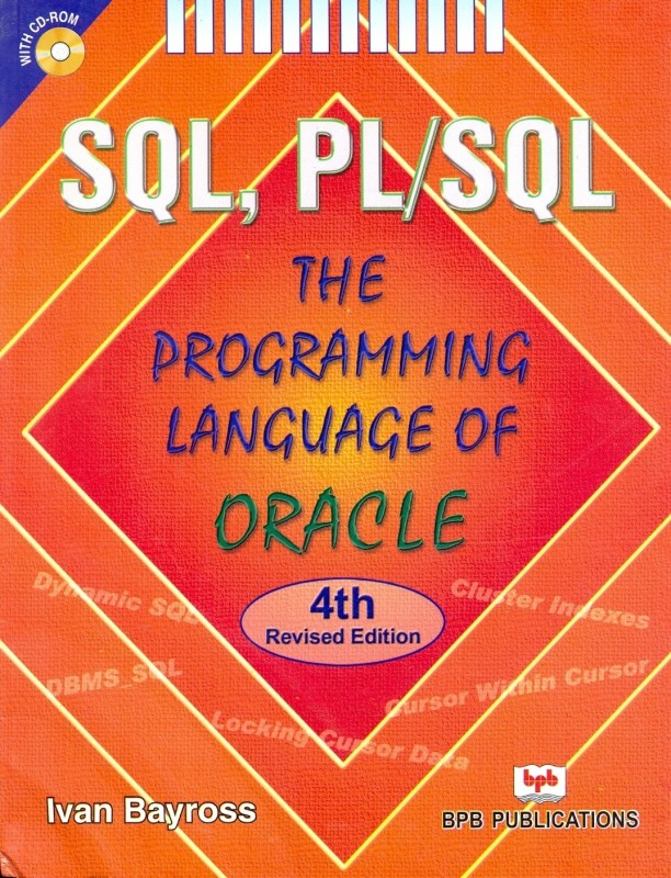 SQL, PL/SQL: The Programming Language Of Oracle (With CD-ROM) 4th Revised Edition(English, Paperback, Ivan Bayross)