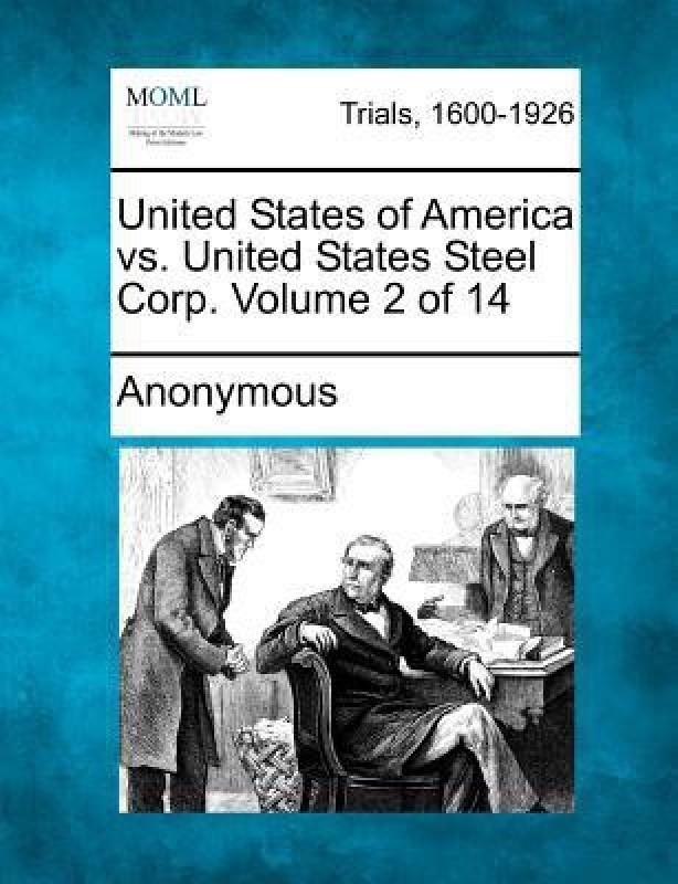 United States of America vs. United States Steel Corp. Volume 2 of 14(English, Paperback, Anonymous)