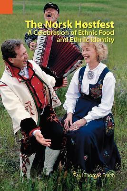 The Norsk Hostfest: A Celebration of Ethnic Food and Ethnic Identity(English, B, Paul Thomas Emch)