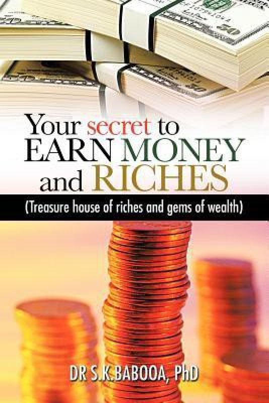 Your Secret to Earn Money and Riches: Treasure House of Riches and Gems of Wealth(English, Paperback, Babooa Dr S K Babooa Phd)