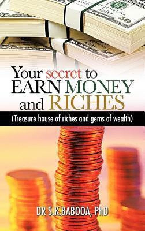 Your Secret to Earn Money and Riches: Treasure House of Riches and Gems of Wealth(English, Hardcover, Babooa Dr S K Babooa Phd)