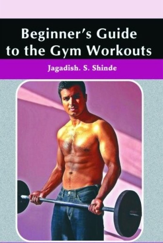 Beginners Guide to the Gym Workouts(English, Hardcover, Shinde Jagadish S.)
