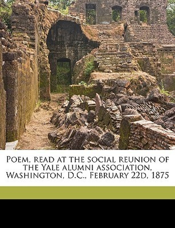 Poem, Read at the Social Reunion of the Yale Alumni Association, Washington, D.C., February 22d, 1875(English, Paperback, Cox Christopher C 1816-1882)