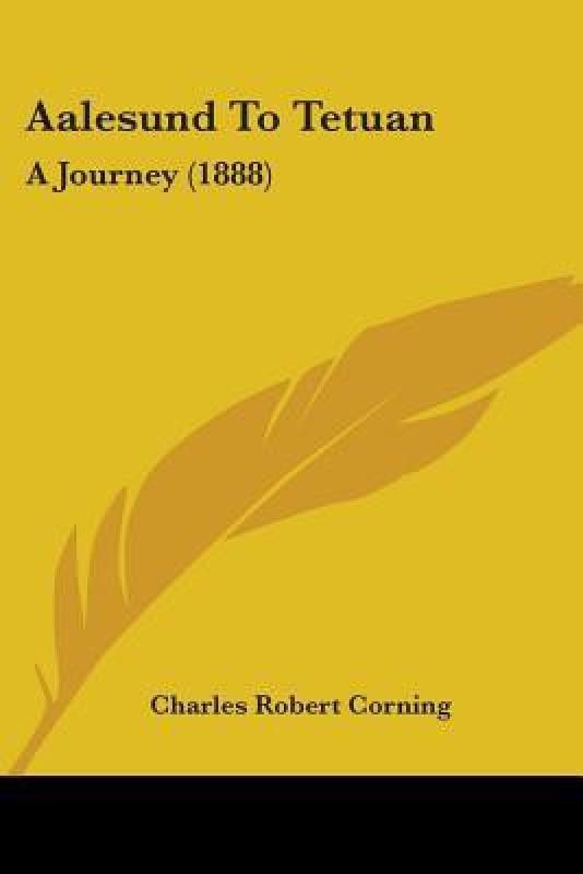 Aalesund to Tetuan: A Journey (1888)(English, Paperback, Charles Robert Corning)