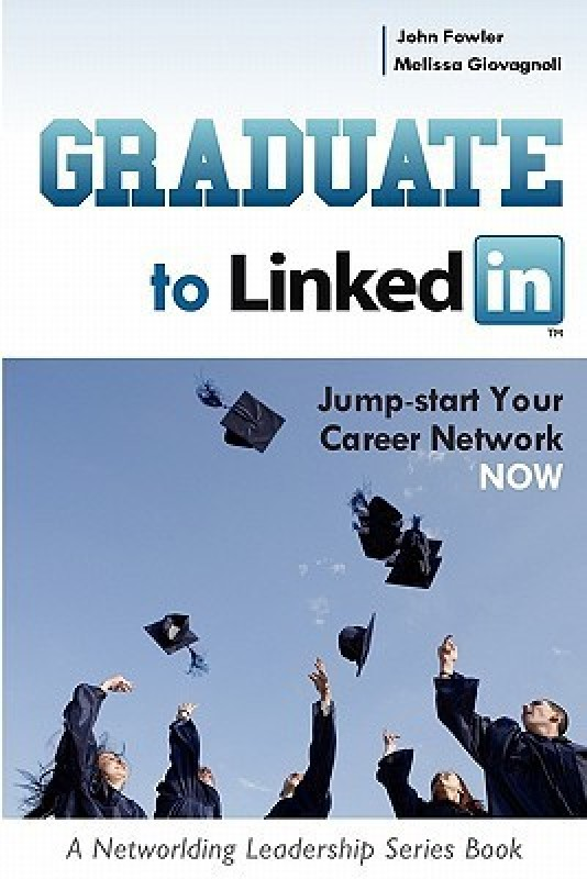 Graduate to Linkedin: Jumpstart Your Career Network Now(English, Paperback, John Fowler, Melissa Giovagnoli)
