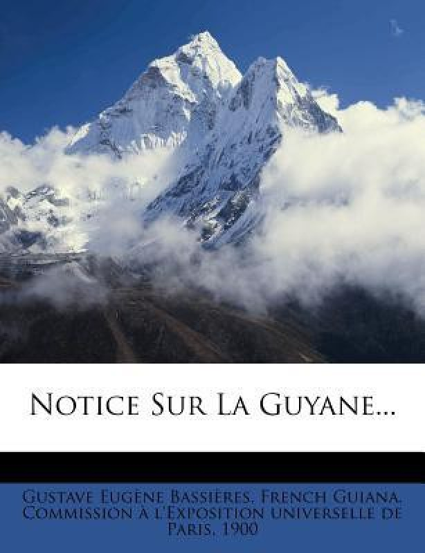 Notice Sur La Guyane...(French, Paperback, 1900, Gustave Eug Bassi Res, French Guiana Commission L'Expositio)