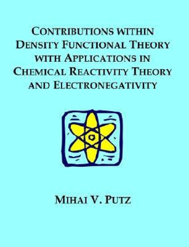 Contributions Within Density Functional Theory with Applications in Chemical Reactivity Theory and Electronegativity(English, Paperback, Putz Mihai V (West University Of Timisoara Romania))