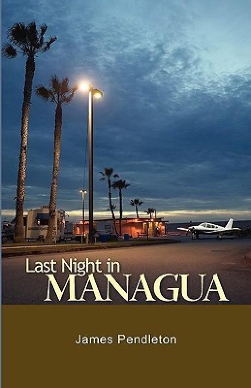Last Night in Managua(English, Paperback, Pendleton James)