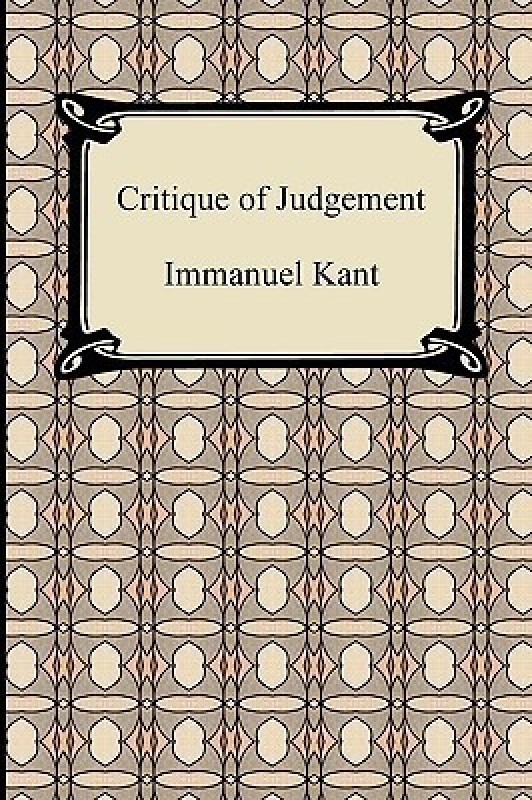 the view of art in kants the critique of judgement 1 immanuel kant- critique of judgment introduction kant's critique of judgment is arguably the most important and the most influential work in the whole history of aesthetics it was published in 1790.