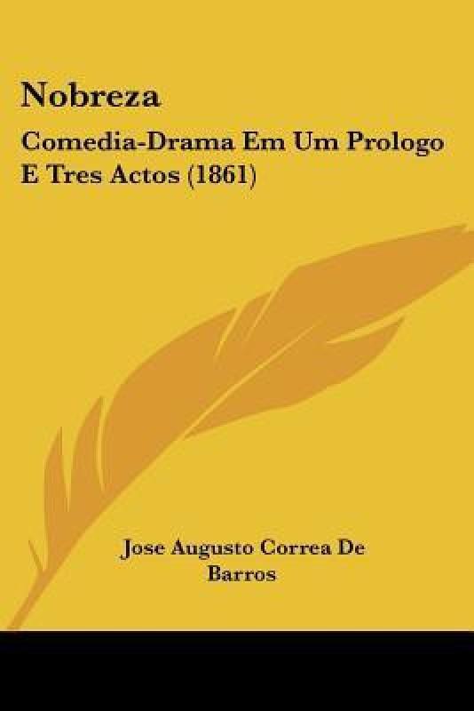 Nobreza: Comedia-Drama Em Um Prologo E Tres Actos (1861) (Nauru Edition)(Not Applicable, Paperback, Jose Augusto Correa De Barros)