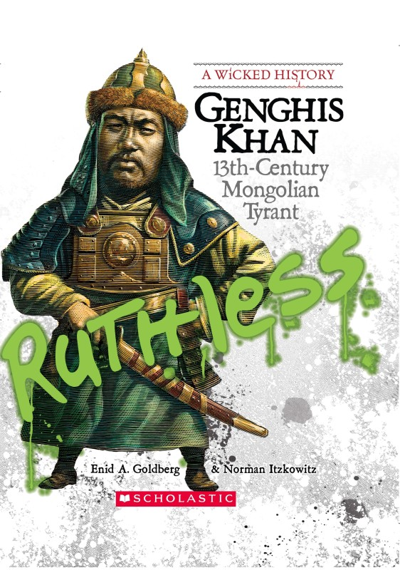 A Wicked History - Genghis Khan - 13th Century Mongolian Tyrant - Ruthless(English, Hardcover, Enid A. Goldberg, Norman Itzkowitz)