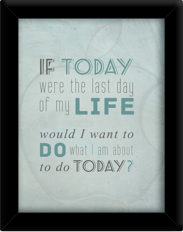If today were the last day Paper Print(30 inch X 21 inch, Framed)