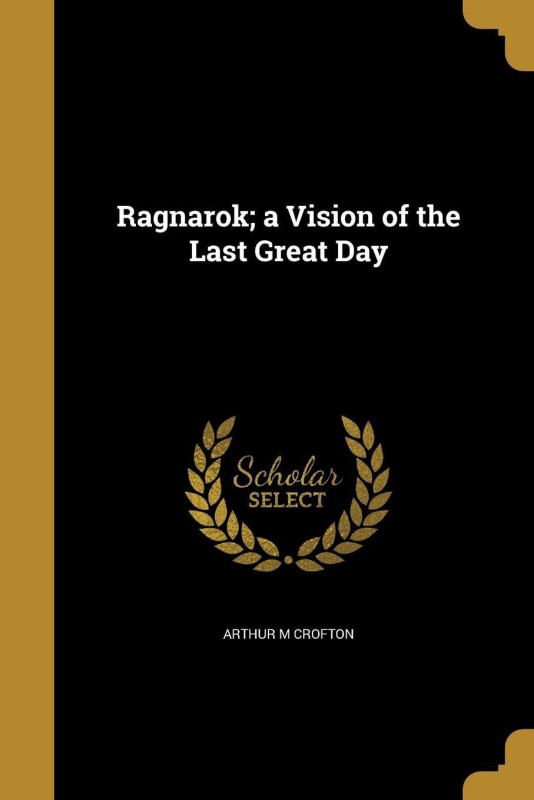Ragnarok; a Vision of the Last Great Day(English, Paperback, Arthur M Crofton)