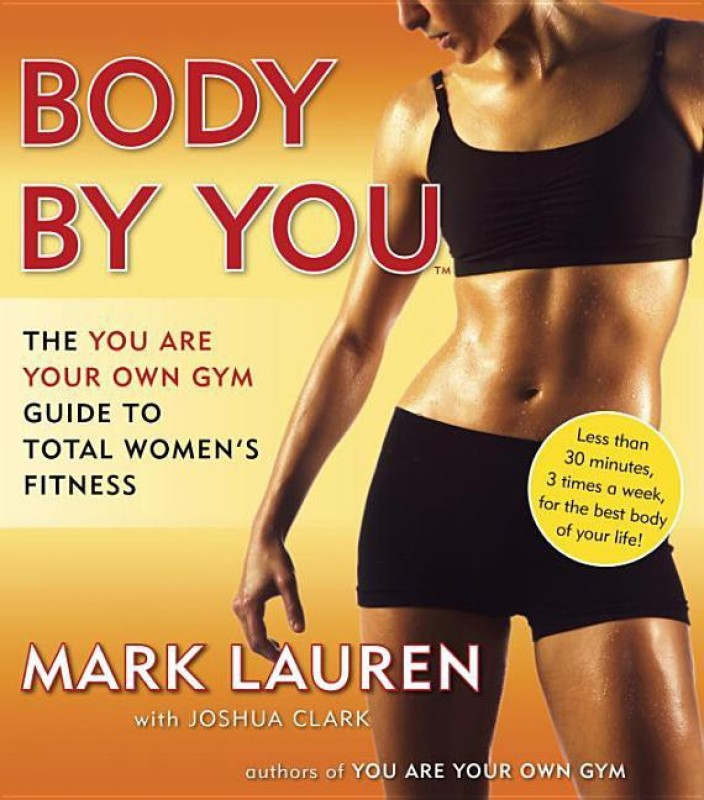 Body by You: The You Are Your Own Gym Guide to Total Women's Fitness(English, Paperback, Mark Lauren)