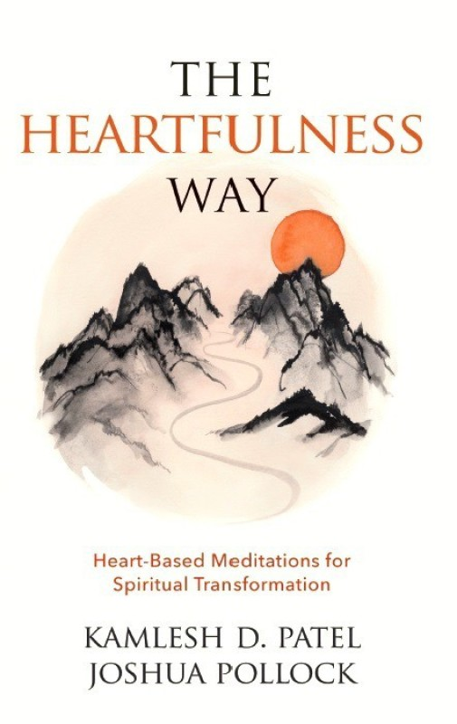 The Heartfulness Way : Heart - Based Meditations for Spiritual Transformation(English, Paperback, Kamlesh D. Patel, Joshua Pollock)