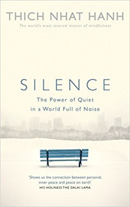 Silence - The Power of Quiet in a World Full of Noise(English, Paperback, Hanh Thich Nhat)
