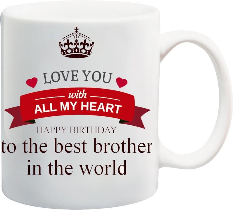 ME&YOU Gifts On Happy Birthday For Bro Brother Bhai (IZ17-VK-MU-01319) Love You With All My Heart Printed Ceramic Mug(325 ml)