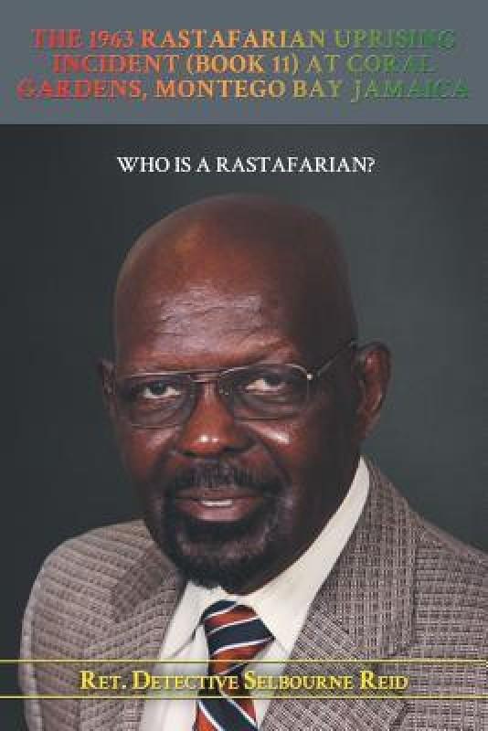 The 1963 Rastafarian Uprising Incident (Book 11) At Coral Gardens, Montego Bay Jamaica(English, Paperback, Reid Ret Detective Selbourne)