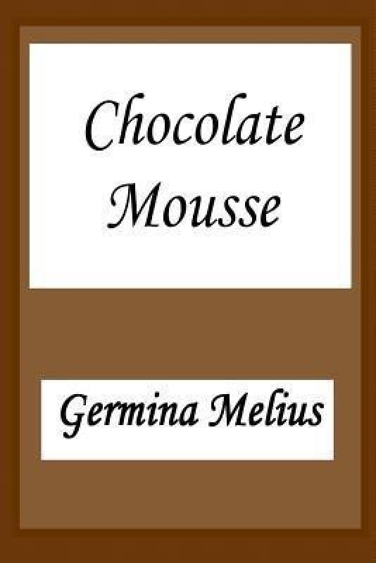 Chocolate Mousse(English, Paperback, Melius MS Germina)