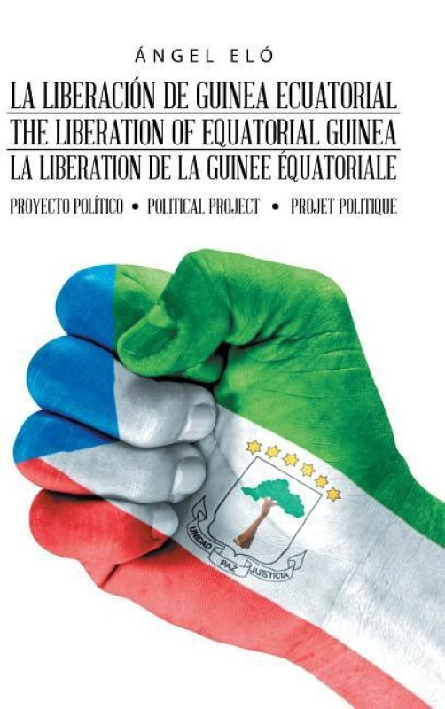 La Liberaci n de Guinea Ecuatorial the Liberation of Equatorial Guinea La Lib ration de la Guin e quatoriale(Spanish, Hardcover, Elo Angel)