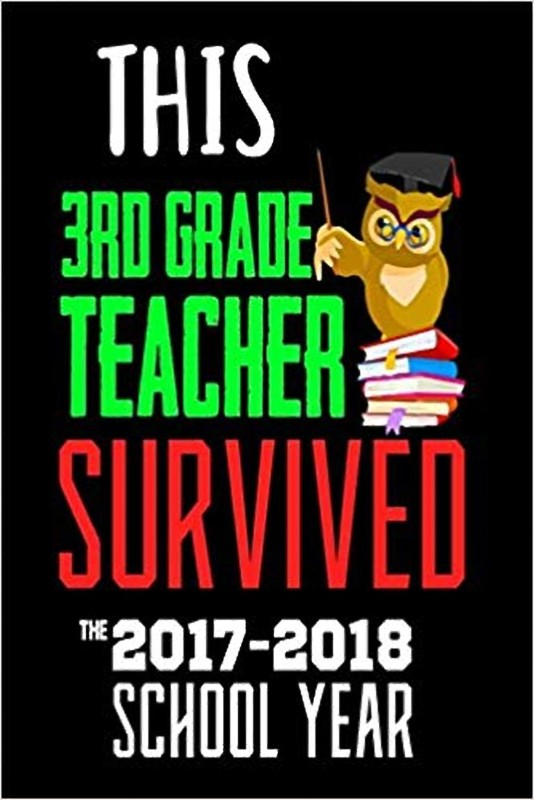 This 3rd Grade Teacher Survived The 2017-2018 School Year: Last Day Of School Gift Notebook For Third Grade Teachers(Paperback, hindi, Creative Juices Publishing)