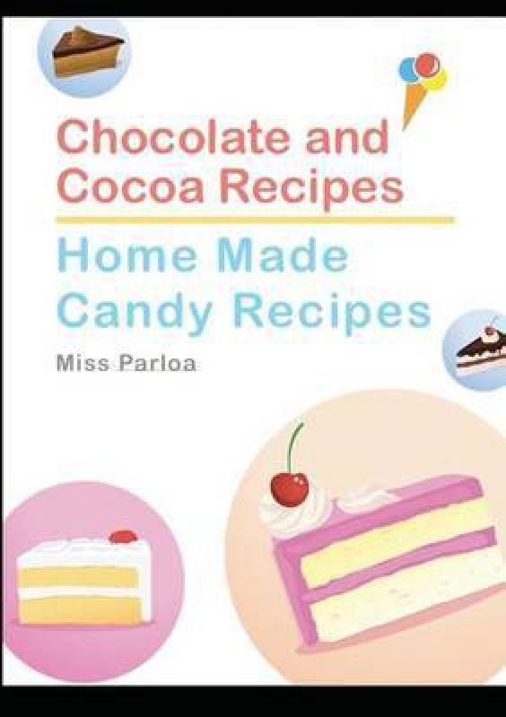 Chocolate and Cocoa Recipes and Home Made Candy Recipes(English, Paperback, Parloa Miss)