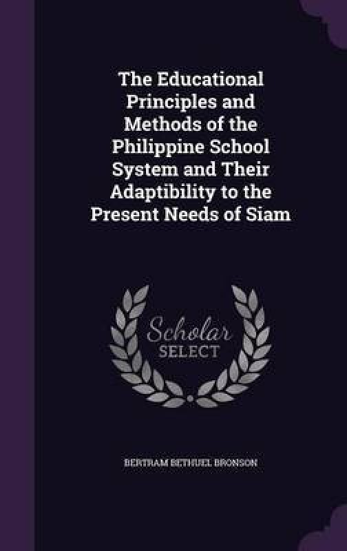 The Educational Principles and Methods of the Philippine School System and Their Adaptibility to the Present Needs of Siam(English, Hardcover, Bronson Bertram Bethuel)