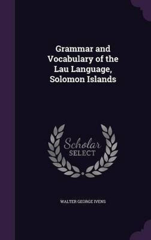 Grammar and Vocabulary of the Lau Language, Solomon Islands(English, Hardcover, Ivens W G B 1871)
