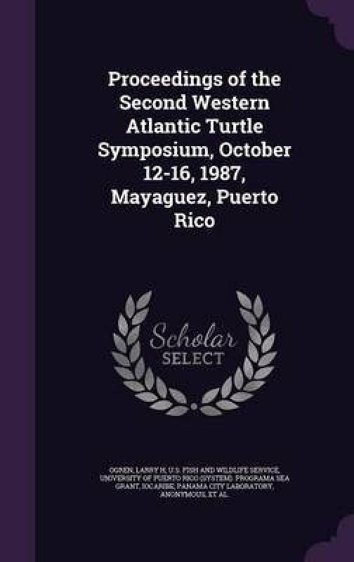 Proceedings of the Second Western Atlantic Turtle Symposium, October 12-16, 1987, Mayaguez, Puerto Rico(English, Hardcover, Ogren Larry H)