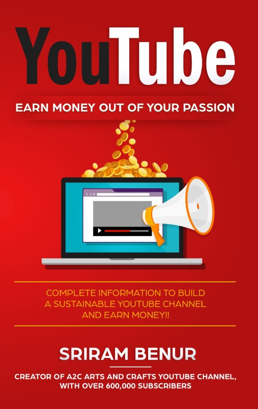 YouTube: EARN MONEY OUT OF YOUR PASSION(English, Paperback, Sriram Benur)