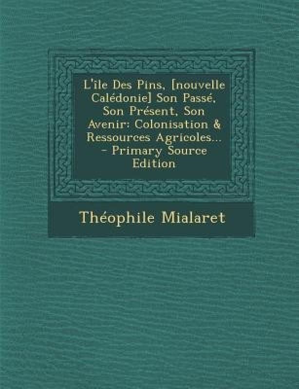 L'ile Des Pins, [nouvelle Caledonie] Son Passe, Son Present, Son Avenir(French, Paperback, Mialaret Theophile)