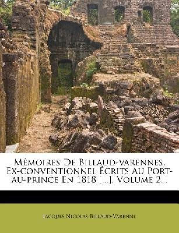 Memoires de Billaud-Varennes, Ex-Conventionnel Ecrits Au Port-Au-Prince En 1818 [...], Volume 2...(English, Paperback, Billaud-Varenne Jacques Nicolas)